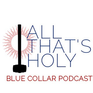 All That's Holy Blue Collar Podcast - the missionplace