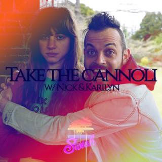 Take The Cannoli w/Nick & Karilyn