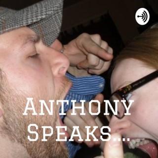 Anthony Speaks....