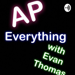 AP Everything (with Evan Thomas)