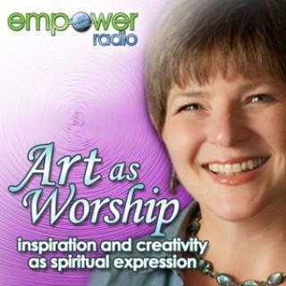 Art as Worship on Empower Radio