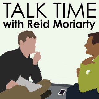 Talk Time with Reid Moriarty