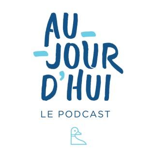 Aujourd'hui – Le Podcast