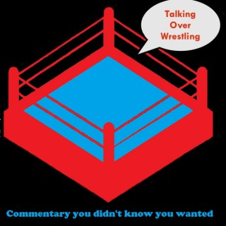 Talking Over Wrestling