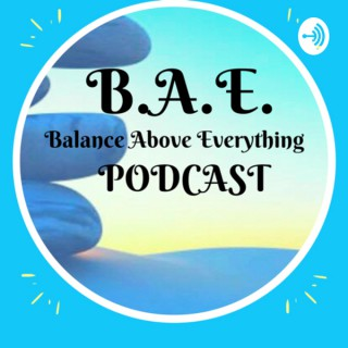 BAE: Balance Above Everything Podcast