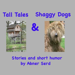 Tall Tales & Shaggy Dogs:  Stories and short humor by Abner Serd