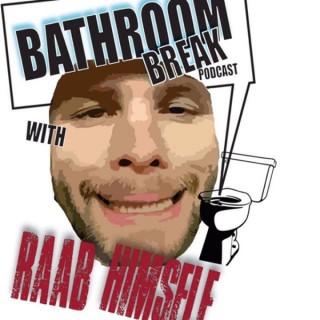 Bathroom Break Podcast with Raab Himself