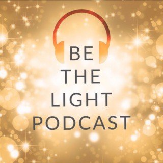 Be the Light Podcast