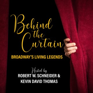 BEHIND THE CURTAIN: BROADWAY'S LIVING LEGENDS » Podcast
