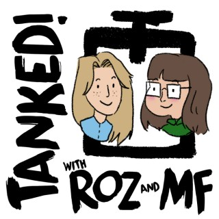 Tanked! with Roz & MF
