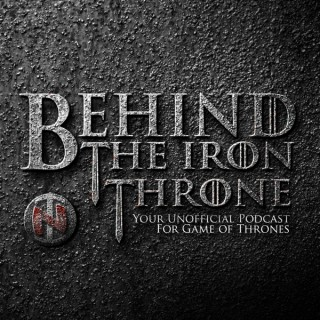 Behind the Iron Throne, Game of Thrones Podcast By TNERDT