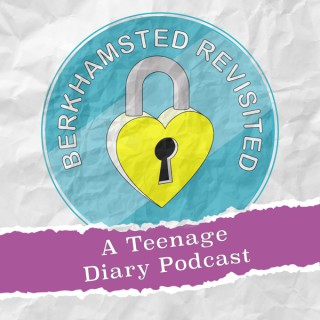 Berkhamsted Revisited: A Teenage Diary Podcast