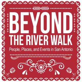 Beyond the River Walk in San Antonio Texas