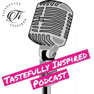 Tastefully Inspired Podcast
