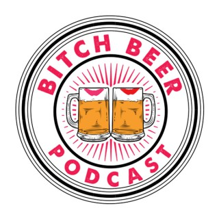 Bitch Beer Podcast