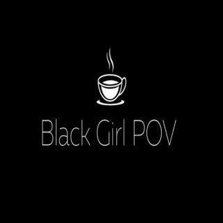 Black Girl POV Podcast