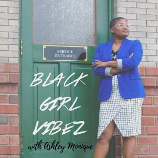 Black Girl Vibez with Ashley Monique