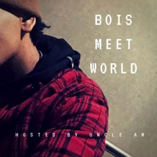 BOIS MEET WORLD
