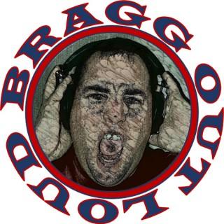 Bragg Out Loud