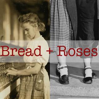 Bread + Roses
