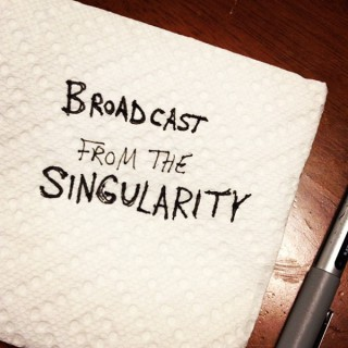 Broadcast From The Singularity