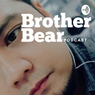 Brother Bear Podcast