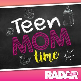 Teen Mom Time - Radar Online's Teen Mom Recaps
