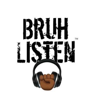 Bruh Listen Podcast
