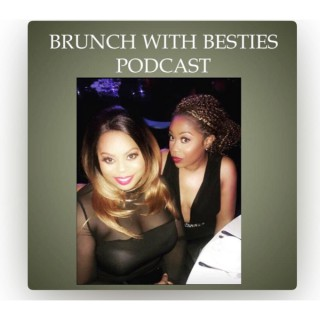 Brunch with Besties Podcast