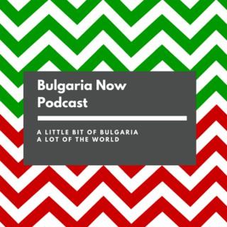 Bulgaria Now Podcast