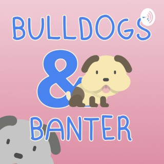 Bulldogs and Banter