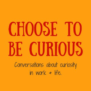Choose to be Curious