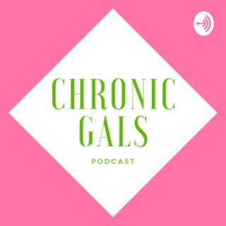 Chronic Gals Podcast