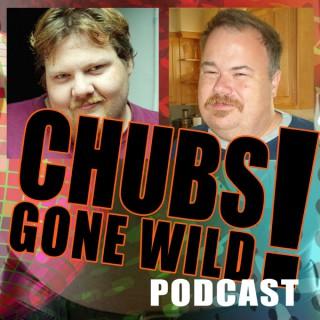 Chubs Gone Wild!