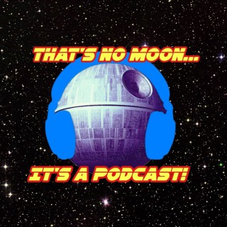 THAT'S NO MOON...IT'S A PODCAST! (Star Wars News)