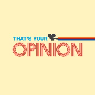 That's Your Opinion