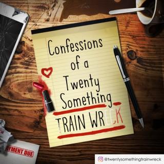 Confessions of a Twenty Something Train Wreck