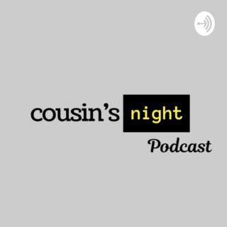 Cousins Night Podcast