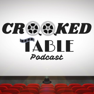 Crooked Table Podcast - The world of film from a fresh angle
