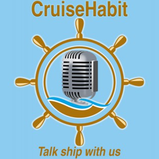 CruiseHabit Podcast - Cruise Info & Ship Talk