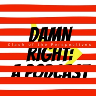 Damn Right: a Podcast