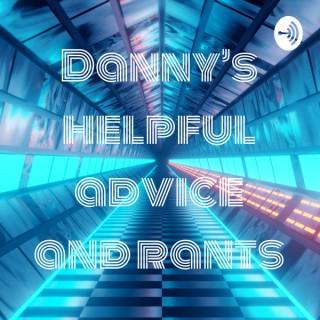 Danny's helpful advice and rants