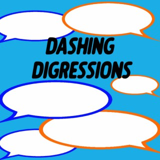 Dashing Digressions