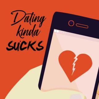 Dating Kinda Sucks Podcast