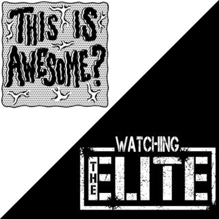 This Is Awesome? / Watching the Elite