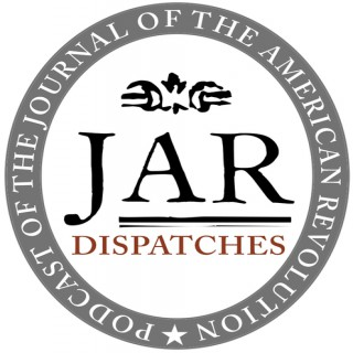 Dispatches: The Podcast of the Journal of the American Revolution