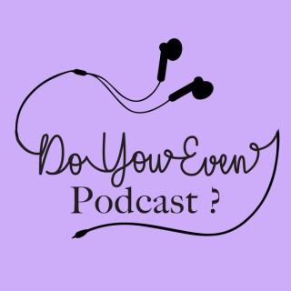 Do You Even Podcast?