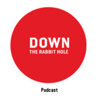 Down The Rabbit Hole Podcast