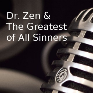 Dr. Zen & The Greatest of All Sinners
