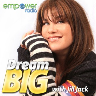 Dream Big with Jill Jack on Empower Radio